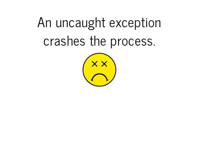 Anuncaughtexception crashestheprocess.
