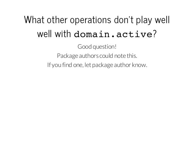 Whatotheroperationsdon'tplaywell wellwithd m i . c i e oanatv? Good question! Package authors could note this. If y...