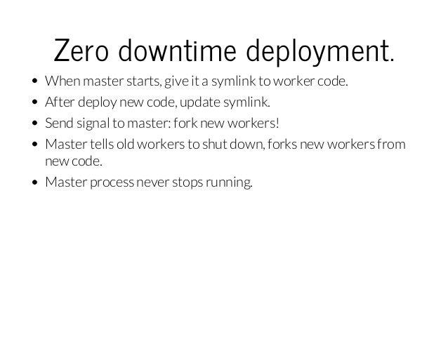 Zerodowntimedeployment. When master starts, give it a symlink to worker code. After deploy new code, update symlink. Sen...