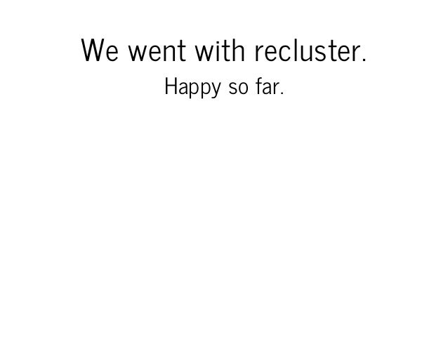 Wewentwithrecluster. Happysofar.
