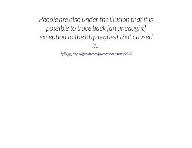 People are also under the illusion that it is possible to trace back [an uncaught] exception to the http request that caus...