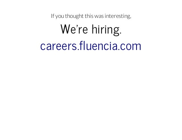 If you thought this was interesting,  We'rehiring. careers.fluencia.com