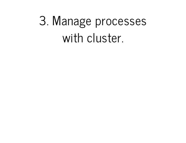 3.Manageprocesses withcluster.