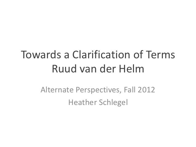 Towards a Clarification of Terms     Ruud van der Helm    Alternate Perspectives, Fall 2012            Heather Schlegel