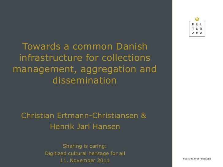 <ul><li>Towards a common Danish infrastructure for collections management, aggregation and dissemination </li></ul><ul><li...