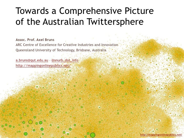 Towards a Comprehensive Pictureof the Australian TwittersphereAssoc. Prof. Axel BrunsARC Centre of Excellence for Creative...