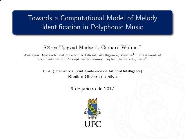 Towards a Computational Model of Melody Identification in Polyphonic Music S ren Tjagvad Madsen1 , Gerhard Widmer2 Austrian...