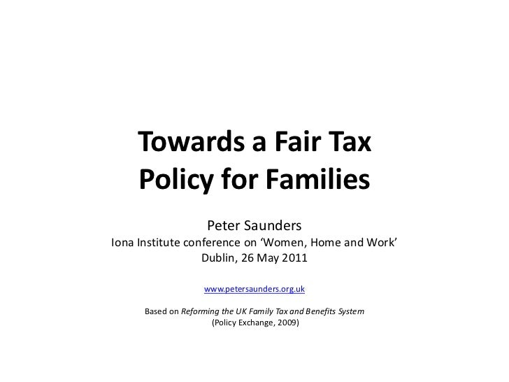 Towards a Fair Tax Policy for Families<br />Peter Saunders<br />Iona Institute conference on 'Women, Home and Work'<br />D...