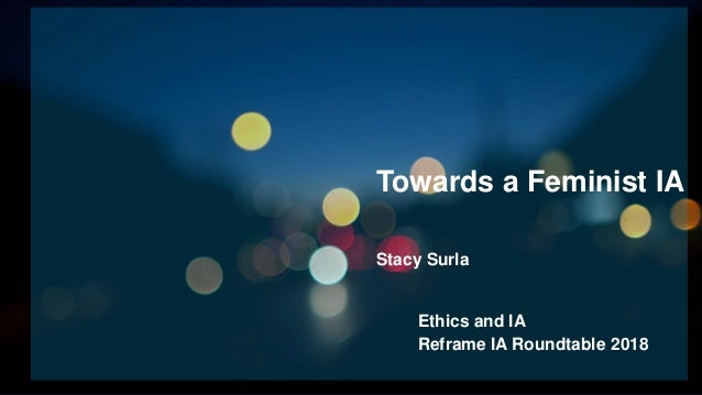 Ethics and IA Reframe IA Roundtable 2018 Towards a Feminist IA Stacy Surla