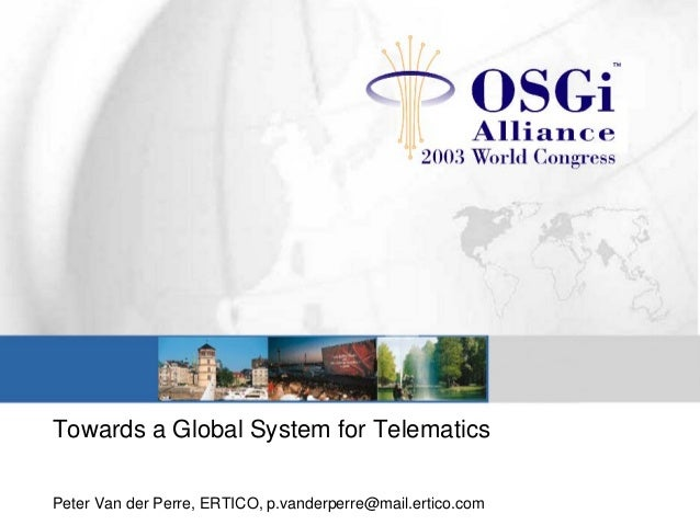 Towards a Global System for Telematics Peter Van der Perre, ERTICO, p.vanderperre@mail.ertico.com