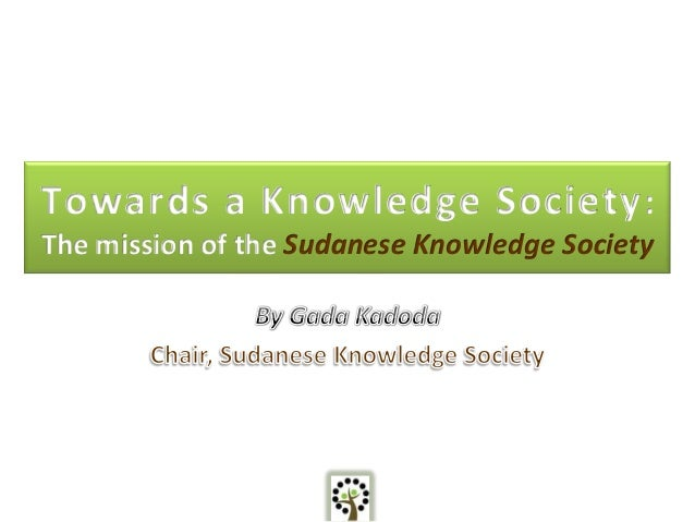 Towards a Knowledge Society :The mission of the Sudanese Knowledge Society
