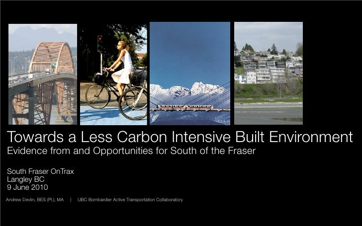 Towards a Less Carbon Intensive Built Environment Evidence from and Opportunities for South of the Fraser South Fraser OnT...