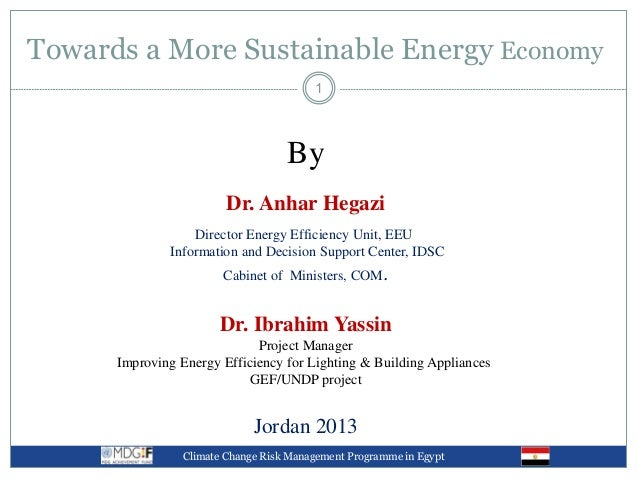 Towards a More Sustainable Energy EconomyClimate Change Risk Management Programme in Egypt1ByDr. Anhar HegaziDirector Ener...