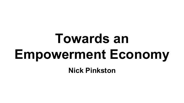 Towards an Empowerment Economy Nick Pinkston