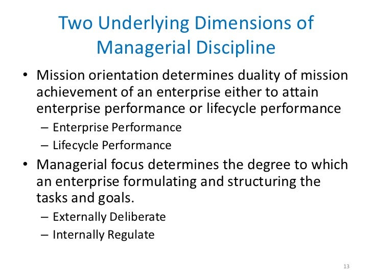Two Underlying Dimensions of         Managerial Discipline• Mission orientation determines duality of mission  achievement...