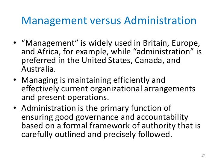 """Management versus Administration• """"Management"""" is widely used in Britain, Europe,  and Africa, for example, while """"adminis..."""