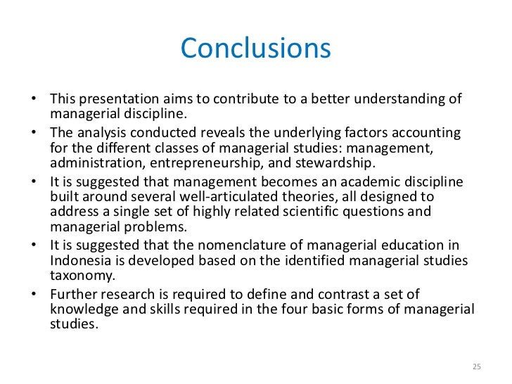 Conclusions• This presentation aims to contribute to a better understanding of  managerial discipline.• The analysis condu...
