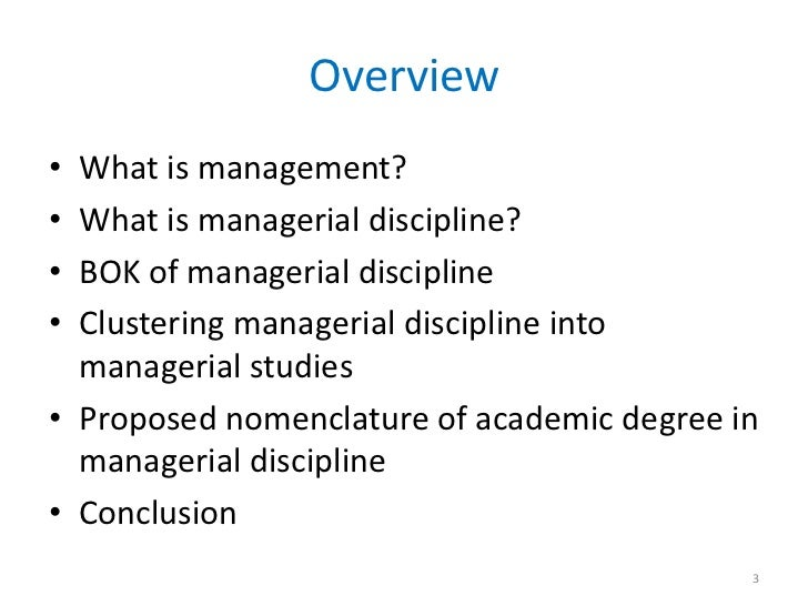 Overview• What is management?• What is managerial discipline?• BOK of managerial discipline• Clustering managerial discipl...