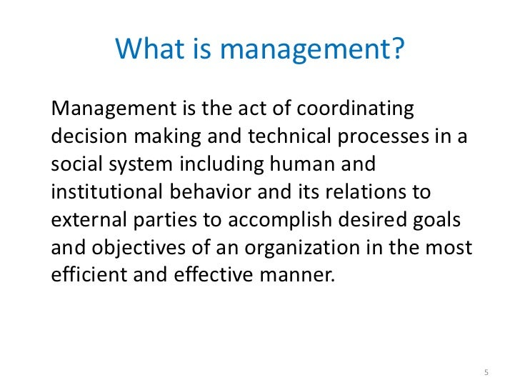 What is management?Management is the act of coordinatingdecision making and technical processes in asocial system includin...