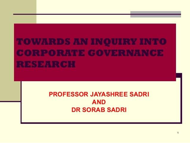 1TOWARDS AN INQUIRY INTOCORPORATE GOVERNANCERESEARCHPROFESSOR JAYASHREE SADRIANDDR SORAB SADRI