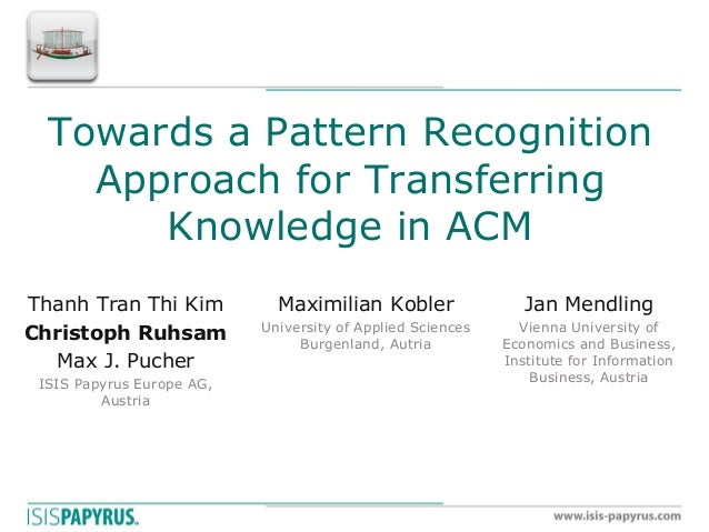Towards a Pattern Recognition Approach for Transferring Knowledge in ACM  Thanh Tran Thi Kim  Christoph Ruhsam  Max J. Puc...