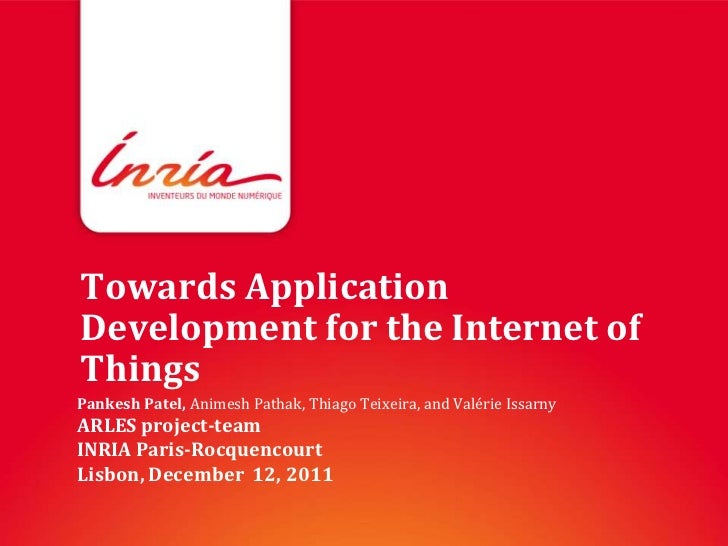 Towards ApplicationDevelopment for the Internet ofThingsPankesh Patel, Animesh Pathak, Thiago Teixeira, and Valérie Issarn...