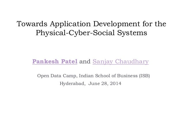 Towards Application Development for the Physical-Cyber-Social Systems Pankesh Patel and Sanjay Chaudhary Open Data Camp, I...