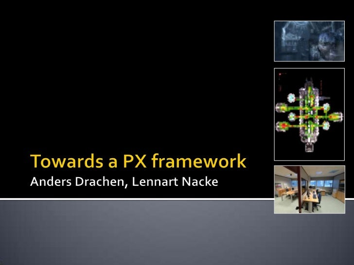 Towards a PX frameworkAnders Drachen, Lennart Nacke<br />