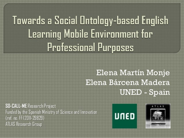 Elena Martín Monje Elena Bárcena Madera UNED - Spain SO-CALL-ME Research Project Funded by the Spanish Ministry of Science...