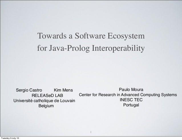 Towards a Software Ecosystem for Java-Prolog Interoperability Sergio Castro Kim Mens RELEASeD LAB Université catholique de...