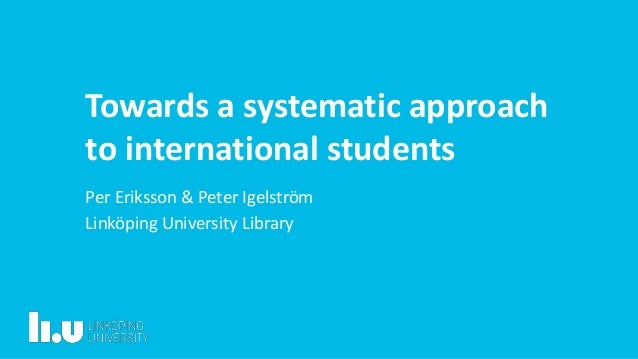 Towards a systematic approach to international students Per Eriksson & Peter Igelström Linköping University Library