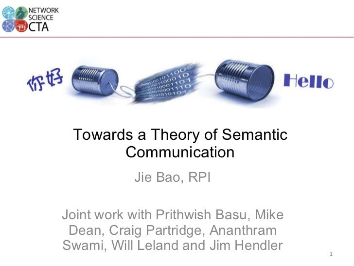 Towards a Theory of Semantic Communication Jie Bao, RPI Joint work with Prithwish Basu, Mike Dean, Craig Partridge, Ananth...
