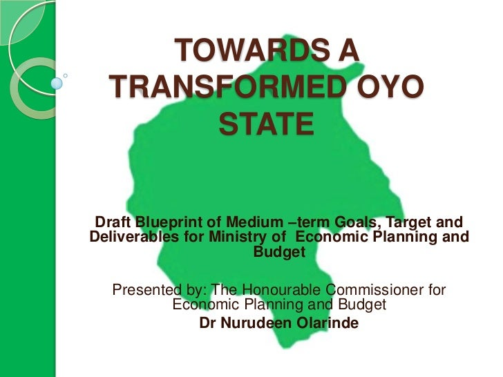 TOWARDS A  TRANSFORMED OYO       STATE Draft Blueprint of Medium –term Goals, Target andDeliverables for Ministry of Econo...