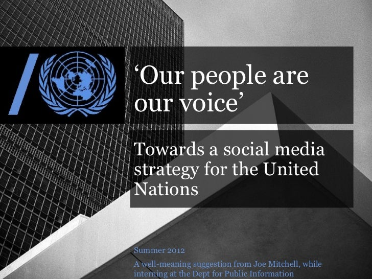 'Our people areour voice'Towards a social mediastrategy for the UnitedNationsSummer 2012A well-meaning suggestion from Joe...