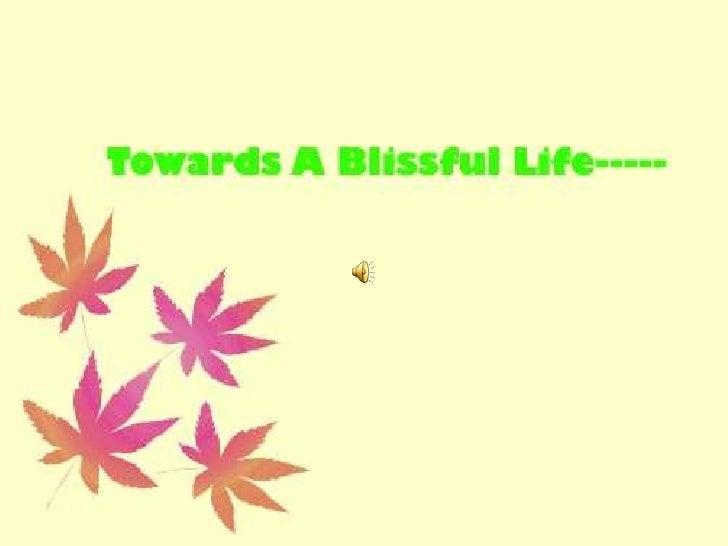 Towards Blissful Life