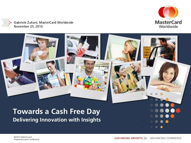 Gabriele Zuliani, MasterCard WorldwideNovember 25, 2010Towards a Cash Free DayDelivering Innovation with Insights©2010 Mas...