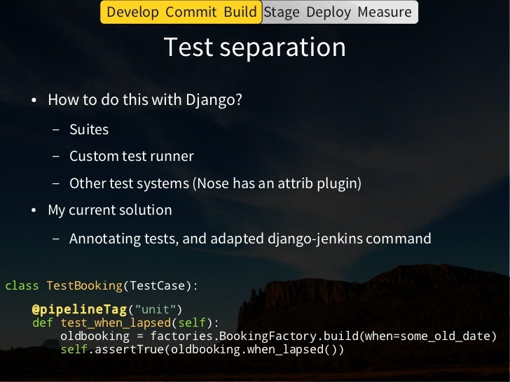 Develop Commit Build Stage Deploy Measure                             Test separation# Used to ignore testsignore = lambda...