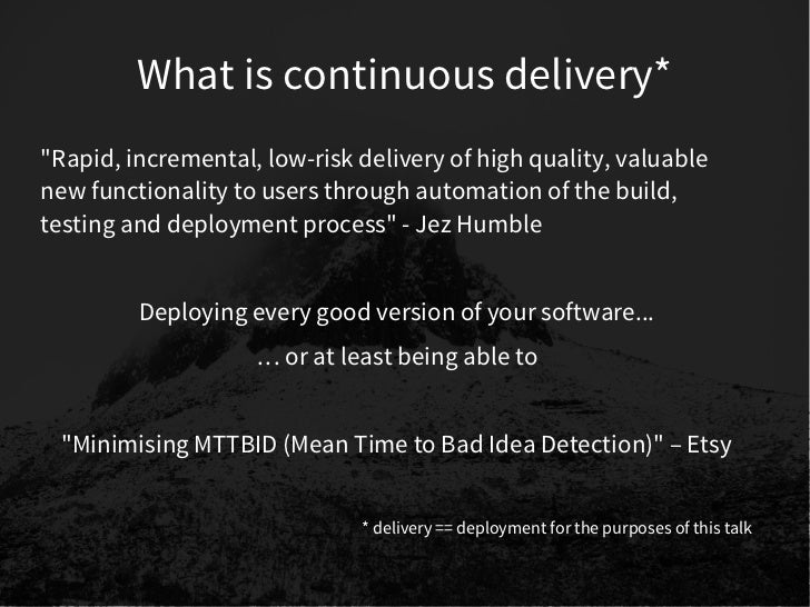 """What is continuous delivery*""""Rapid, incremental, low-risk delivery of high quality, valuablenew functionality to users thr..."""