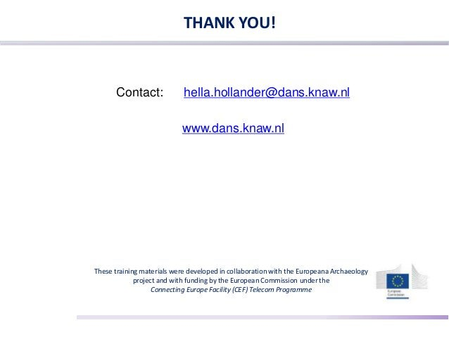 THANK YOU! Contact: hella.hollander@dans.knaw.nl www.dans.knaw.nl These training materials were developed in collaboration...