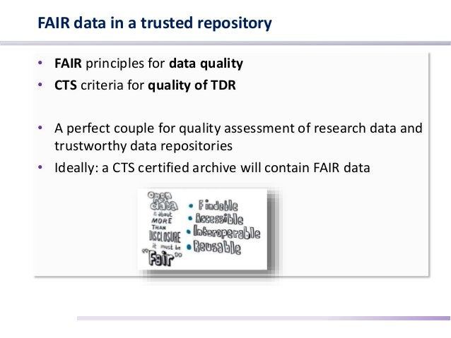 FAIR data in a trusted repository • FAIR principles for data quality • CTS criteria for quality of TDR • A perfect couple ...