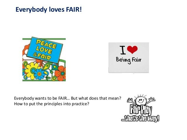 Everybody loves FAIR! Everybody wants to be FAIR… But what does that mean? How to put the principles into practice?