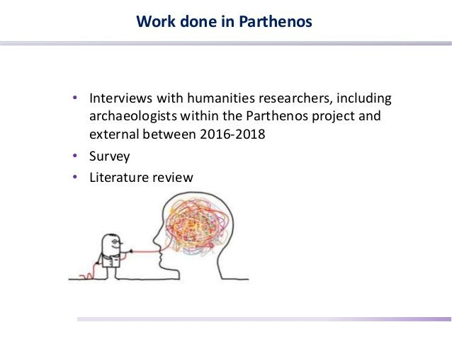 Work done in Parthenos • Interviews with humanities researchers, including archaeologists within the Parthenos project and...