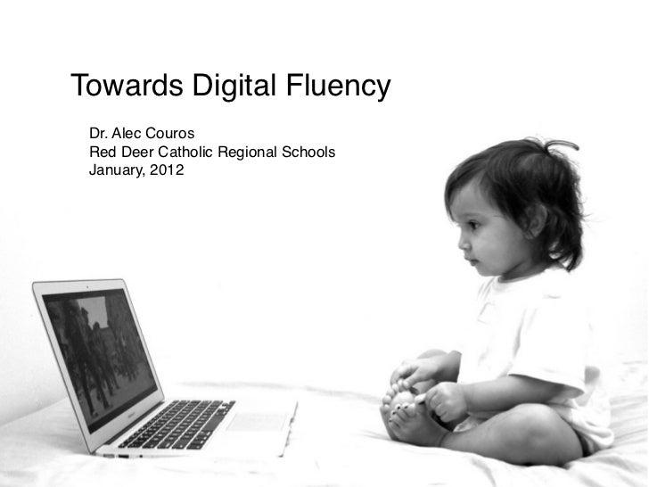 Towards Digital Fluency Dr. Alec Couros Red Deer Catholic Regional Schools January, 2012