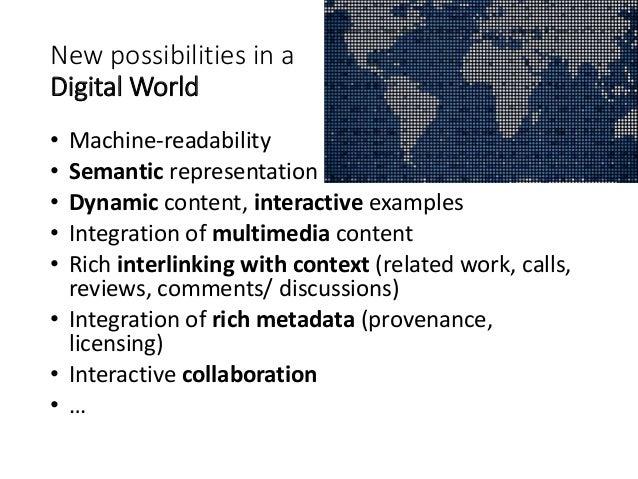 New possibilities in a Digital World • Machine-readability • Semantic representation • Dynamic content, interactive exampl...