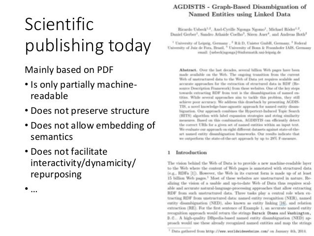 Scientific publishing today Mainly based on PDF • Is only partially machine- readable • Does not preserve structure • Does...