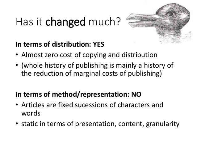Has it changed much? In terms of distribution: YES • Almost zero cost of copying and distribution • (whole history of publ...