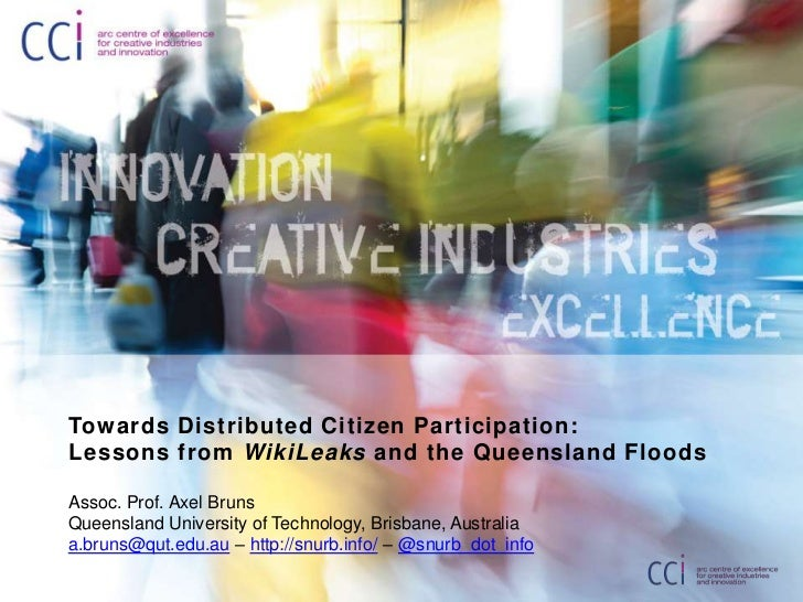 Towards Distributed Citizen Participation: Lessons from WikiLeaks and the Queensland Floods<br />Assoc. Prof. Axel Bruns<b...