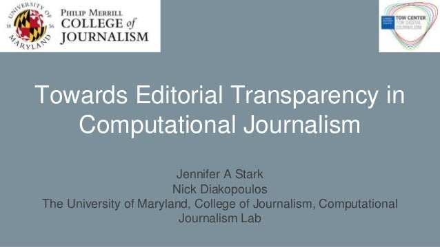 Towards Editorial Transparency in Computational Journalism Jennifer A Stark Nick Diakopoulos The University of Maryland, C...