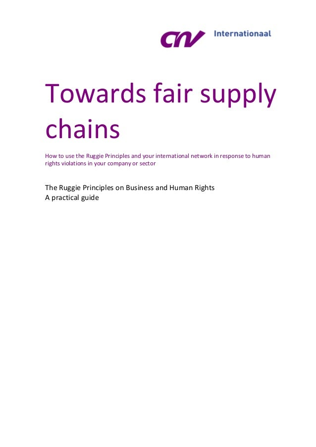 Towards fair supply chains How to use the Ruggie Principles and your international network in response to human rights vio...