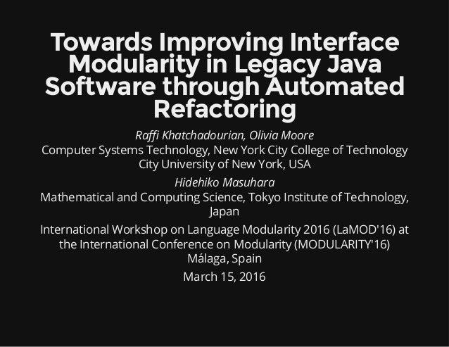 TowardsImprovingInterface ModularityinLegacyJava SoftwarethroughAutomated Refactoring Ra Khatchadourian, Olivia Moo...